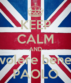 Poster: KEEP CALM AND volere bene PAOLO