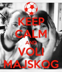 Poster: KEEP CALM AND VOLI MAJSKOG