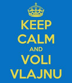 Poster: KEEP CALM AND VOLI VLAJNU