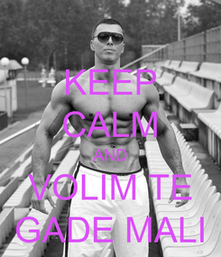 Poster: KEEP CALM AND VOLIM TE GADE MALI