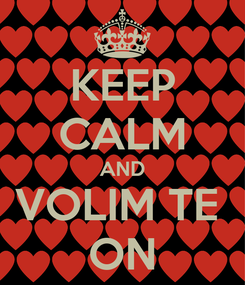 Poster: KEEP CALM AND VOLIM TE  ON