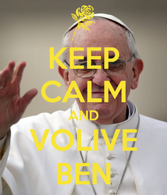 Poster: KEEP CALM AND VOLIVE BEN