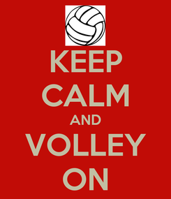 Poster: KEEP CALM AND VOLLEY ON