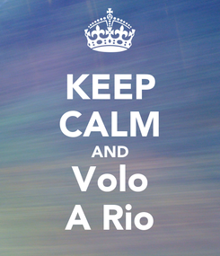 Poster: KEEP CALM AND Volo A Rio