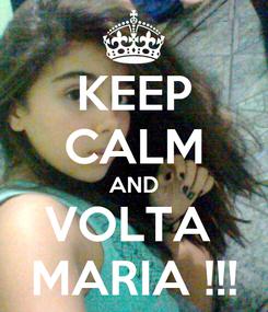 Poster: KEEP CALM AND VOLTA  MARIA !!!