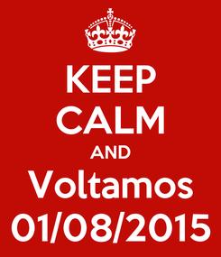 Poster: KEEP CALM AND Voltamos 01/08/2015