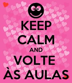 Poster: KEEP CALM AND VOLTE  ÀS AULAS