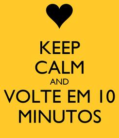 Poster: KEEP CALM AND VOLTE EM 10 MINUTOS
