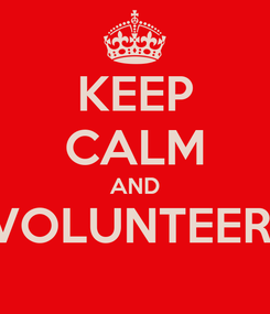 Poster: KEEP CALM AND VOLUNTEER!