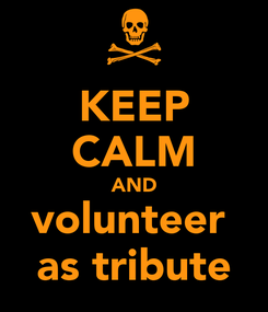 Poster: KEEP CALM AND volunteer  as tribute