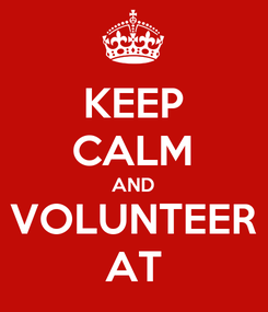 Poster: KEEP CALM AND VOLUNTEER AT