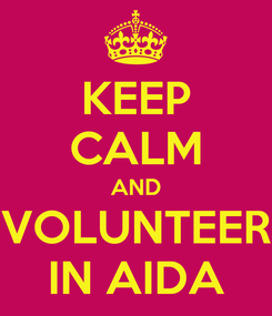 Poster: KEEP CALM AND VOLUNTEER IN AIDA