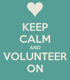 Poster: KEEP CALM AND VOLUNTEER ON