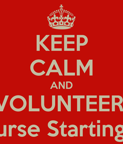 Poster: KEEP CALM AND VOLUNTEER! Prep Course Starting 9th Sep