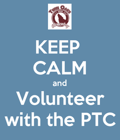 Poster: KEEP  CALM and Volunteer with the PTC