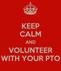 Poster: KEEP CALM AND VOLUNTEER WITH YOUR PTO