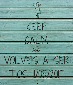 Poster: KEEP CALM AND VOLVEIS A SER TIOS 11/03/2017