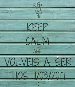 Poster: KEEP CALM AND VOLVEIS A SER TIOS 11/03/2017
