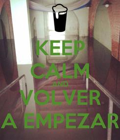 Poster: KEEP CALM AND VOLVER A EMPEZAR