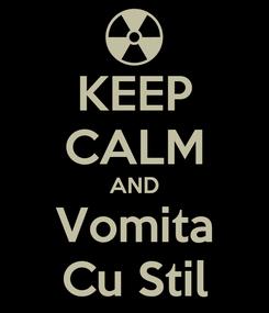 Poster: KEEP CALM AND Vomita Cu Stil