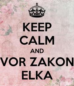 Poster: KEEP CALM AND VOR ZAKON ELKA