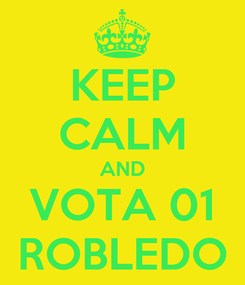 Poster: KEEP CALM AND VOTA 01 ROBLEDO
