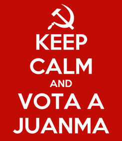 Poster: KEEP CALM AND VOTA A JUANMA