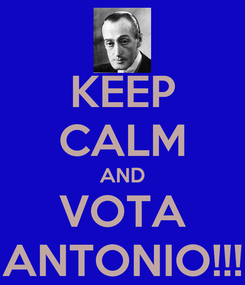 Poster: KEEP CALM AND VOTA ANTONIO!!!