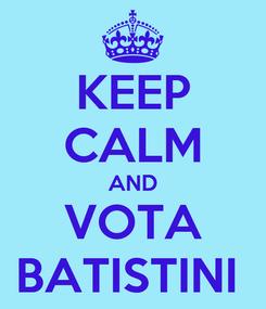 Poster: KEEP CALM AND VOTA BATISTINI
