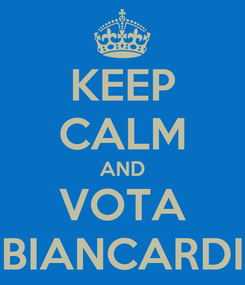 Poster: KEEP CALM AND VOTA BIANCARDI