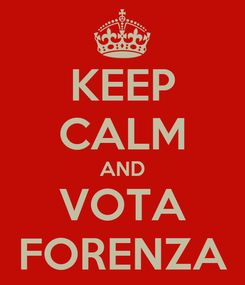 Poster: KEEP CALM AND VOTA FORENZA