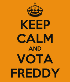 Poster: KEEP CALM AND VOTA FREDDY