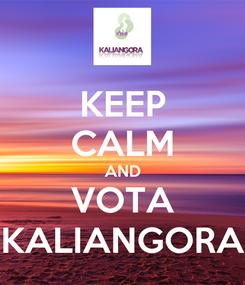 Poster: KEEP CALM AND VOTA KALIANGORA