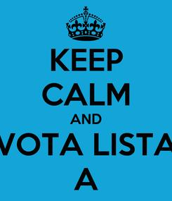 Poster: KEEP CALM AND VOTA LISTA A