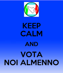 Poster: KEEP CALM AND VOTA NOI ALMENNO