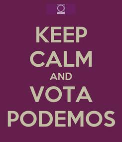 Poster: KEEP CALM AND VOTA PODEMOS