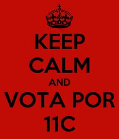 Poster: KEEP CALM AND VOTA POR 11C
