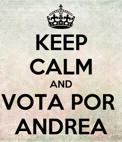 Poster: KEEP CALM AND VOTA POR  ANDREA