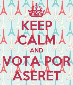 Poster: KEEP CALM AND VOTA POR ASERET