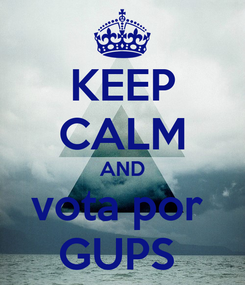 Poster: KEEP CALM AND vota por  GUPS