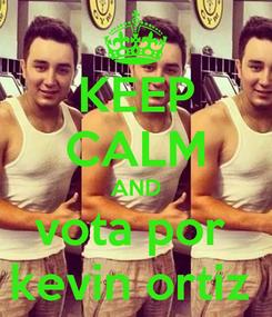 Poster: KEEP CALM AND vota por  kevin ortiz