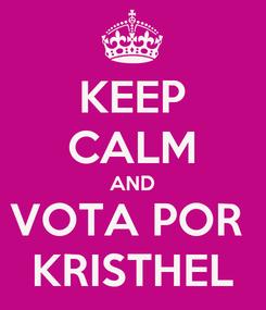 Poster: KEEP CALM AND VOTA POR  KRISTHEL