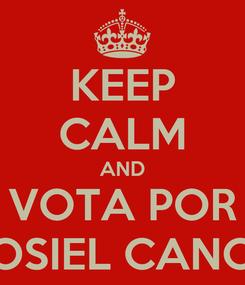 Poster: KEEP CALM AND VOTA POR OSIEL CANO