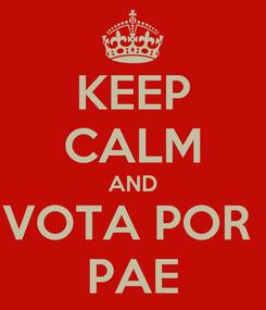 Poster: KEEP CALM AND VOTA POR  PAE