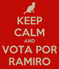 Poster: KEEP CALM AND VOTA POR RAMIRO