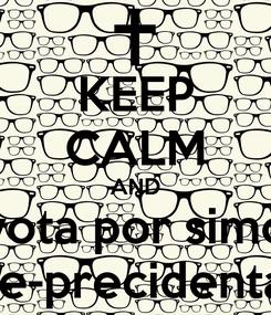 Poster: KEEP CALM AND vota por simo vice-precidenta !!!