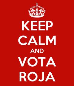 Poster: KEEP CALM AND VOTA ROJA