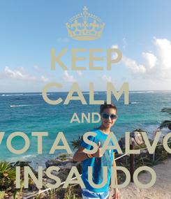 Poster: KEEP CALM AND VOTA SALVO INSAUDO