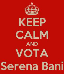 Poster: KEEP CALM AND VOTA Serena Bani