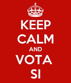 Poster: KEEP CALM AND VOTA  SI